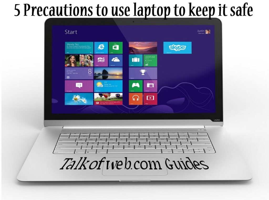 Precautions to use laptop and keep it safe