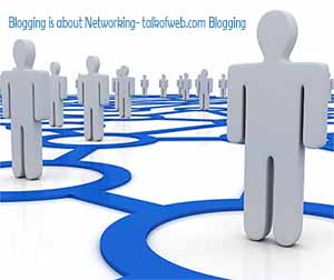 Blogging is about Networking